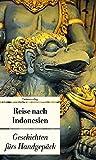 Reise nach Indonesien: Geschichten fürs Handgepäck (Bücher fürs Handgepäck)
