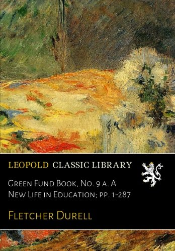 Green Fund Book, No. 9 a. A New Life in Education; pp. 1-287