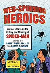 Web-Spinning Heroics: Critical Essays on the History and Meaning of Spider-Man