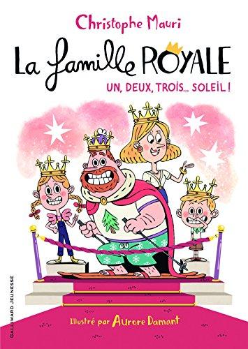 La Famille royale (Tome 4) : Un, deux, trois... soleil !