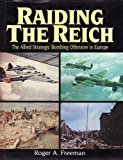 Raiding the Reich: The Allied Strategic Bombing Offensive in Europe by Roger A. Freeman (2000-01-01)