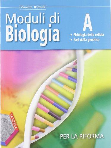 Moduli di biologia per la riforma. Tomo A: Fisiologia della cellula-basi della genetica. Per le Scuole superiori. Con espansione online