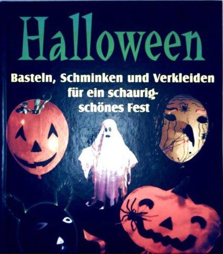 Halloween - Basteln, Schminken und Verkleiden für ein schaurig schönes Fest [mit Farbfotos, detaillierten Schritt für Schrittanleitungen und zahlreichen Vorlagen zum Abpausen] (Spielen, Basteln,Hobby)