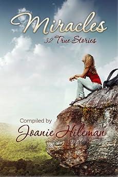 Miracles: 32 True Stories (English Edition) von [Hileman, Joanie]