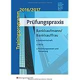 Prüfungspraxis Bankkaufmann / Bankkauffrau. Trainingsprogramm 2016/2017. Bankwirtschaft, WiSo, Rechnungswesen und Steuerung