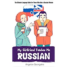 My Girlfriend Is Teaching Me Russian: The Ultimate Language Guide for those Who Date a Russian Woman (English Edition)