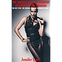 The Shemale and the Cuckold: Playtime in the Dungeon: The Hot Wife, the Shemale and the Wardrobe: Book 2