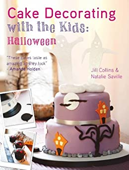Cake Decorating with the Kids - Halloween by [Saville, Natalie, Collins, Jill]