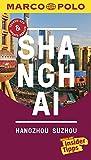 MARCO POLO Reiseführer Shanghai, Hangzhou, Sozhou: Reisen mit Insider-Tipps. Inklusive kostenloser Touren-App & Update-Service - Hans Wilm Schütte