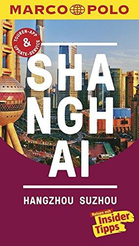 MARCO POLO Reiseführer Shanghai, Hangzhou, Sozhou: Reisen mit Insider-Tipps. Inkl. kostenloser Touren-App und Events&News.