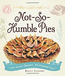 Not-So-Humble Pies: An iconic dessert, all dressed up by Kelly Jaggers (2012-06-18)