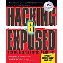 Hacking Exposed: Network Security Secrets and Solutions, Sixth Edition by McClure, Stuart, Scambray, Joel, Kurtz, George (2009) Paperback