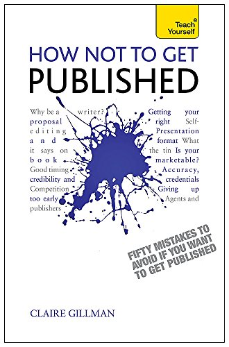 How NOT to Get Published: Fifty mistakes to avoid if you want to publish your creative writing (Teach Yourself)