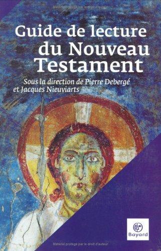 Guide de lecture du Nouveau Testament par Pierre Debergé, Jacques Nieuviarts, Collectif, Edouard Cothenet, Bernadette Escaffre