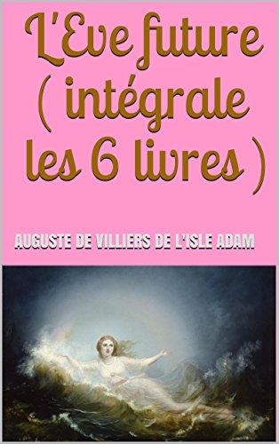 L'Eve future  ( intgrale les 6 livres )