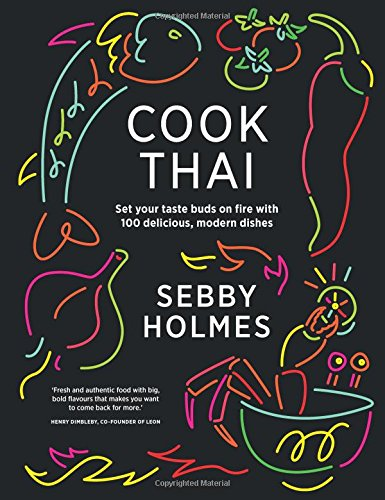 Cook Thai: Set your taste buds on fire with 100 Delicious Modern Dishes