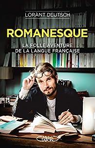 Romanesque : La folle aventure de la langue française par Lorànt Deutsch