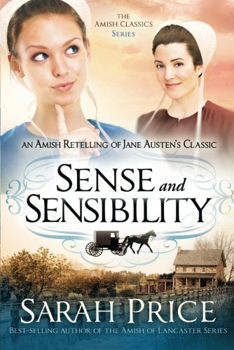 Sense and Sensibility: An Amish Retelling of Jane Austen's Classic (The Amish Classics) by Sarah Price (2016-03-01)