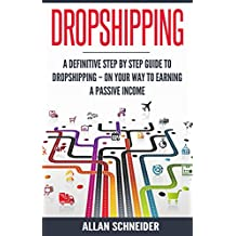 Dropshipping: A Definitive Step By Step Guide To Dropshipping - On Your Way To Earning a Passive Income (English Edition)