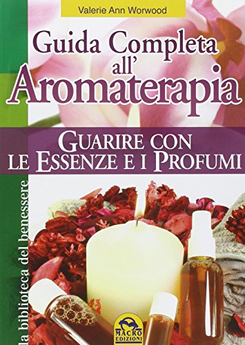 guida completa all'aromaterapia. guarire con le essenze e i profumi