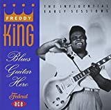 Blues Guitar Hero: the Influential Early Sessions by Freddy King (2001-03-27)