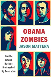 Obama Zombies: How the Liberal Machine Brainwashed My Generation by Jason Mattera (2010-03-23)