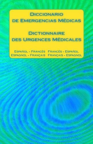 Diccionario de Emergencias Médicas / Dictionnaire des Urgences Médicales: Espanol - Frances   Frances - Espanol  / Espagnol - Francais   Francais - Espagnol