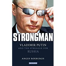 [The Strongman: Vladimir Putin and the Struggle for Russia] (By: Angus Roxburgh) [published: February, 2012]