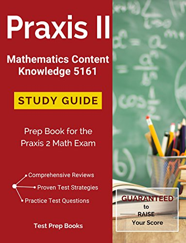 Praxis II Mathematics Content Knowledge 5161 Study Guide: Test Prep & Practice Test Questions for the Praxis 2 Math Exam (English - 5161 Praxis-test