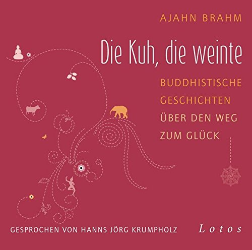 Die Kuh, die weinte: Buddhistische Geschichten über den Weg zum Glück. Ungekürzte Lesung, gesprochen von Hanns Jörg Krumpholz