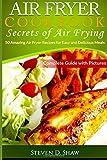 Air Fryer Cookbook - Secrets of Air Frying by mr. Steven D. Shaw (2016-07-14)