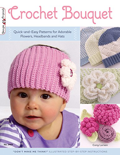 Crochet Bouquet: Quick-and-Easy Patterns for Adorable Flowers, Headbands and Hats - Design Patterns Knitting