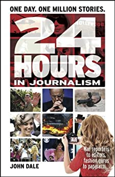 24 Hours in Journalism by [Dale, John]