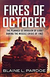Fires of October: The Cuban Missile Crisis and World War III by Blaine L. Pardoe (2015-03-19)
