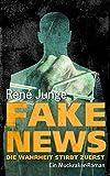 Fake News - Die Wahrheit stirbt zuerst (Die Aufdecker 4) von René Junge