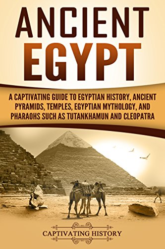 Ancient Egypt: A Captivating Guide to Egyptian History, Ancient Pyramids, Temples, Egyptian Mythology, and Pharaohs such as Tutankhamun and Cleopatra (English Edition) por Captivating History