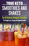 Image of Ketogenic Diet: TRUE KETO Smoothies and Shakes: Top 45 Delicious Ketogenic Smoothies For Weight Loss, Energy and Optimal Health (Ketogenic Diet, ketogenic diet for weight loss) (English Edition)