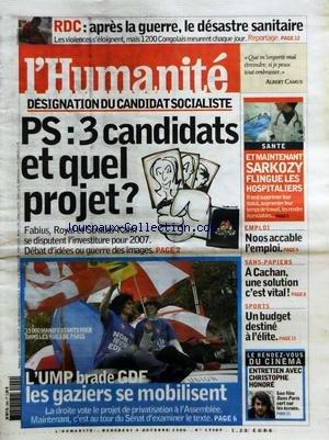 HUMANITE (L') [No 19309] du 04/10/2006 - RDC - APRES LA GUERRE - LE DESASTRE SANITAIRE - DESIGNATION DU CANDIDAT SOCIALISTE / PS - 3 CANDIDATS ET QUEL PROJET - L'UMP BRADE GDF - LES GAZIERS SE MOBILISENT - SARKOZY FLINGUE LES HOSPITALIERS - SANS-PAPIERS / A CACHAN - UNE SOLUTION C'EST VITAL - CINEMA / CHRISTOPHE HONORE