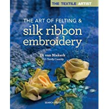 The Textile Artist: The Art of Felting & Silk Ribbon Embroidery (Textile Artist)
