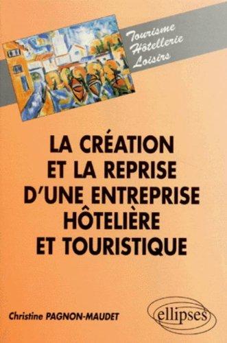 La création et la reprise d'une entreprise hôtelière et touristique