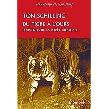 Du tigre à l'ours : Souvenirs de la forêt tropicale