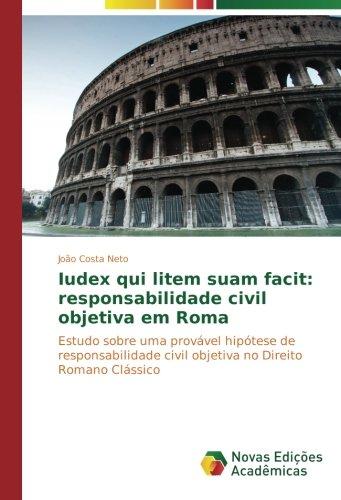 Iudex qui litem suam facit: responsabilidade civil objetiva em Roma: Estudo sobre uma provável hipótese de responsabilidade civil objetiva no Direito Romano Clássico
