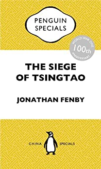 The Siege of Tsingtao: China Penguin Specials by [Fenby, Jonathan]