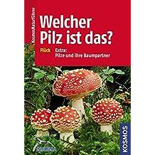 Welcher Pilz ist das?: Extra: Pilze und ihre Baumpartner (Kosmos-Naturführer)