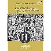 Gallaecia Gothica: de la conspiración del Dux Argimundus (589/590 d.C.) a la integración en el Reino visigodo de Toledo