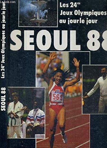 Séoul 88 - les 24e jeux olympiques au jour le jour