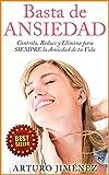 Basta de Ansiedad - Controla, Reduce y Elimina para SIEMPRE la Ansiedad de tu Vida: (ataques de panico, salud mental y depresion)