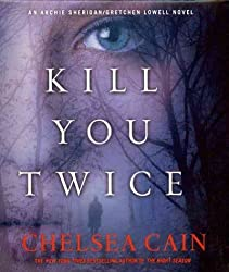 [Kill You Twice (Archie Sheridan/Gretchen Lowell Novel) [ KILL YOU TWICE (ARCHIE SHERIDAN/GRETCHEN LOWELL NOVEL) BY Cain, Chelsea ( Author ) Aug-07-2012[ KILL YOU TWICE (ARCHIE SHERIDAN/GRETCHEN LOWELL NOVEL) [ KILL YOU TWICE (ARCHIE SHERIDAN/GRETCHEN LOWELL NOVEL) BY CAIN, CHELSEA ( AUTHOR ) AUG-07-2012 ] By Cain, Chelsea ( Author )Aug-07-2012 Compact Disc