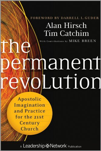 The Permanent Revolution: Apostolic Imagination and Practice for the 21st Century Church (Jossey-Bass Leadership Network Series Book 57) (English Edition)