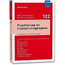 Projektierung von Ersatzstromaggregaten: Errichten und Betreiben von Stromerzeugungsaggregaten nach DIN VDE 0100-551, DIN VDE 0100-560, DIN VDE - (VDE-Schriftenreihe – Normen verständlich)